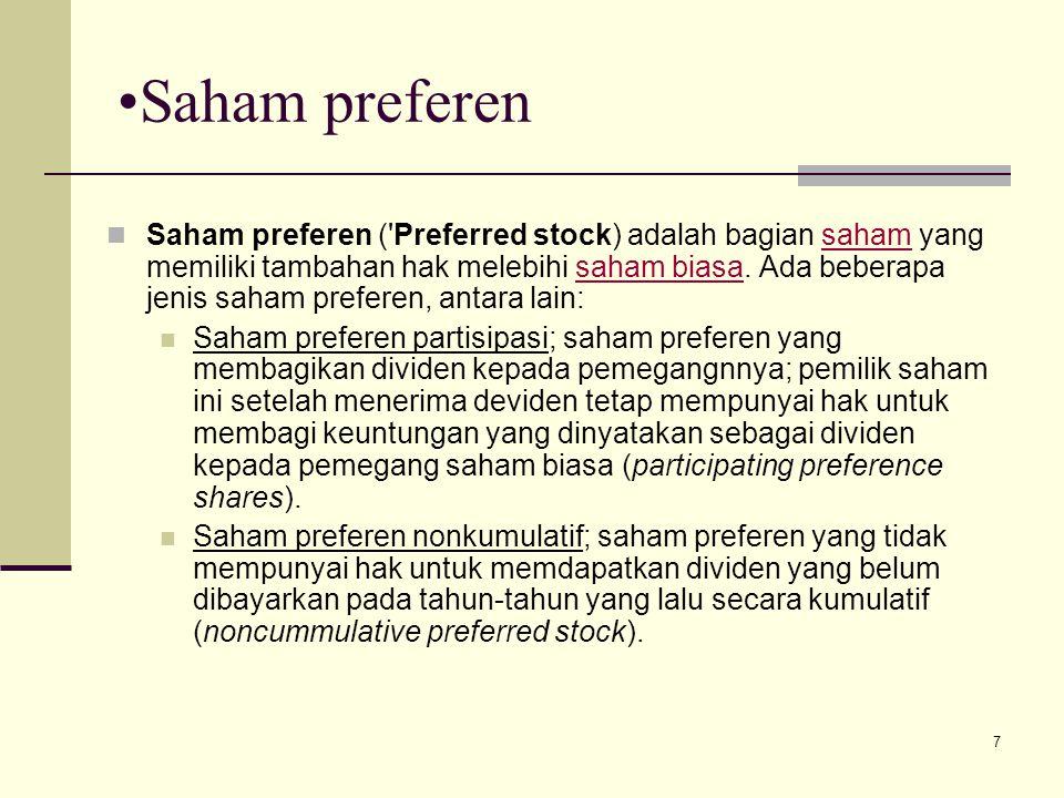 7 Saham preferen Saham preferen ('Preferred stock) adalah bagian saham yang memiliki tambahan hak melebihi saham biasa. Ada beberapa jenis saham prefe
