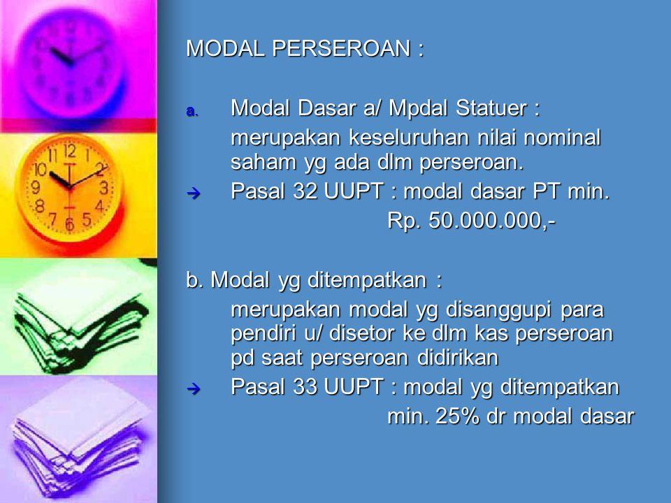 MODAL PERSEROAN : a. Modal Dasar a/ Mpdal Statuer : merupakan keseluruhan nilai nominal saham yg ada dlm perseroan.  Pasal 32 UUPT : modal dasar PT m