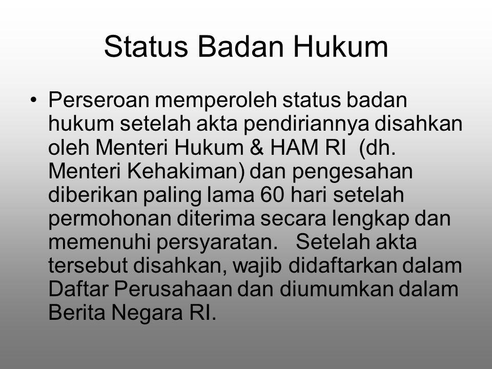 Status Badan Hukum Perseroan memperoleh status badan hukum setelah akta pendiriannya disahkan oleh Menteri Hukum & HAM RI (dh.