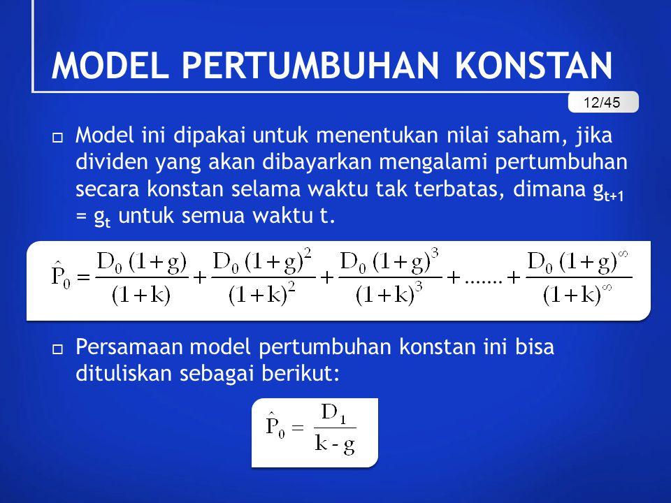 MODEL PERTUMBUHAN KONSTAN  Model ini dipakai untuk menentukan nilai saham, jika dividen yang akan dibayarkan mengalami pertumbuhan secara konstan selama waktu tak terbatas, dimana g t+1 = g t untuk semua waktu t.