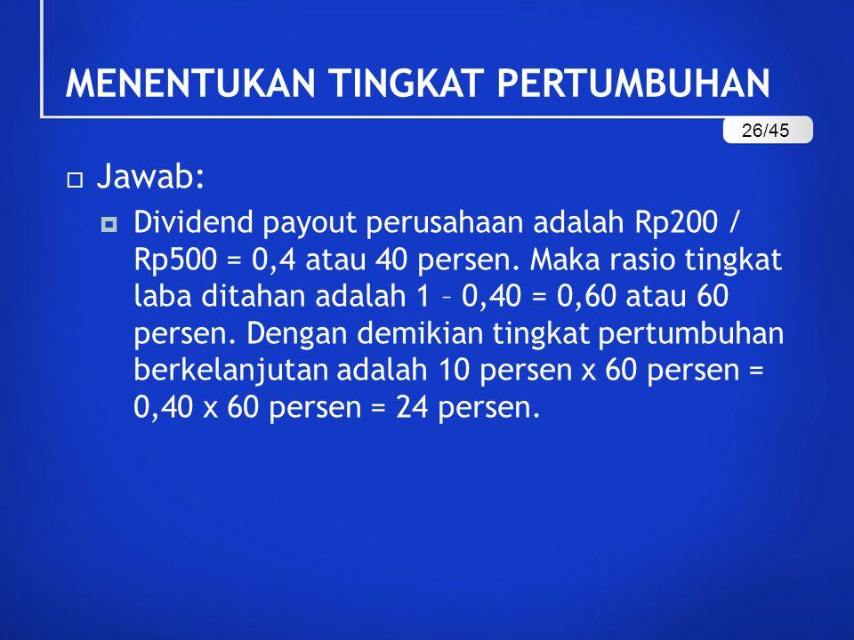  Jawab:  Dividend payout perusahaan adalah Rp200 / Rp500 = 0,4 atau 40 persen.