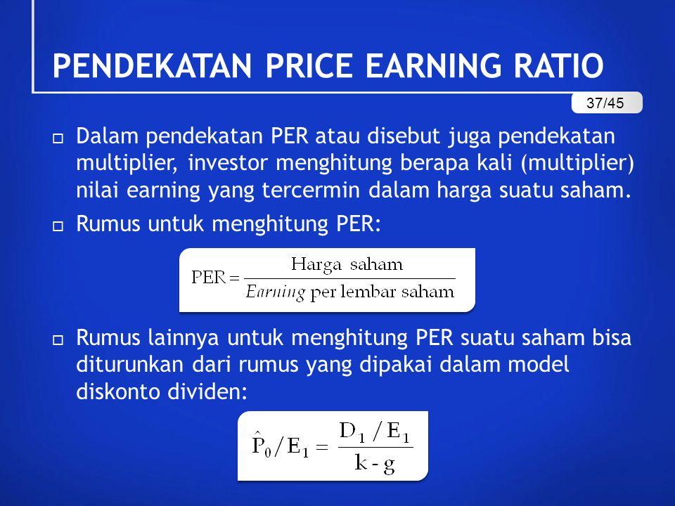 PENDEKATAN PRICE EARNING RATIO  Dalam pendekatan PER atau disebut juga pendekatan multiplier, investor menghitung berapa kali (multiplier) nilai earning yang tercermin dalam harga suatu saham.