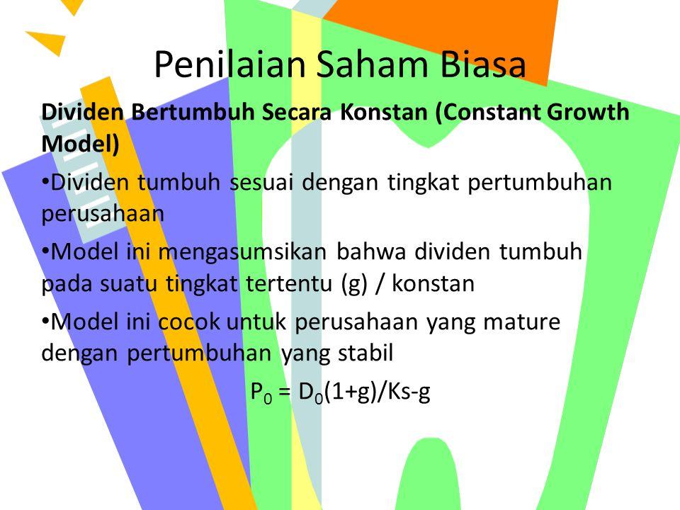 Penilaian Saham Biasa Dividen Bertumbuh Secara Konstan (Constant Growth Model) Dividen tumbuh sesuai dengan tingkat pertumbuhan perusahaan Model ini m