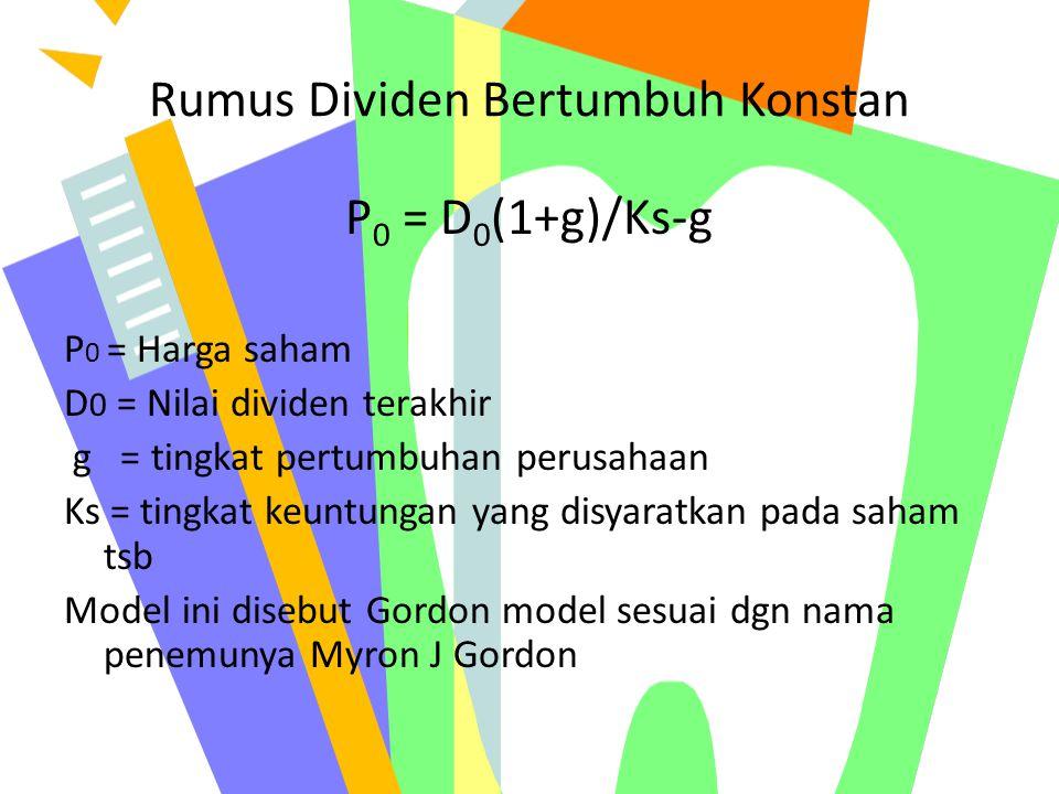 Rumus Dividen Bertumbuh Konstan P 0 = D 0 (1+g)/Ks-g P 0 = Harga saham D 0 = Nilai dividen terakhir g = tingkat pertumbuhan perusahaan Ks = tingkat ke