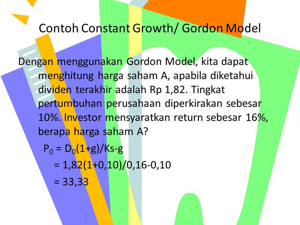 Contoh Constant Growth/ Gordon Model Dengan menggunakan Gordon Model, kita dapat menghitung harga saham A, apabila diketahui dividen terakhir adalah R