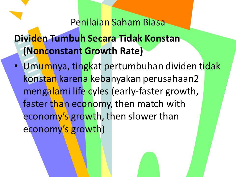 Penilaian Saham Biasa Dividen Tumbuh Secara Tidak Konstan (Nonconstant Growth Rate) Umumnya, tingkat pertumbuhan dividen tidak konstan karena kebanyak