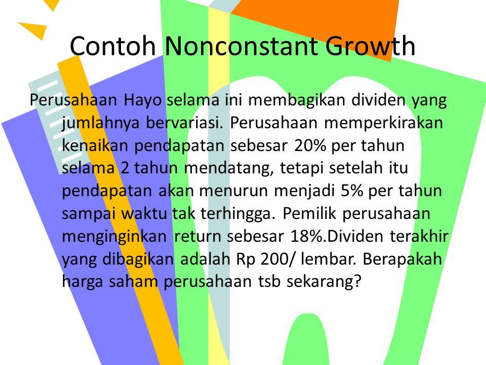 Contoh Nonconstant Growth Perusahaan Hayo selama ini membagikan dividen yang jumlahnya bervariasi. Perusahaan memperkirakan kenaikan pendapatan sebesa