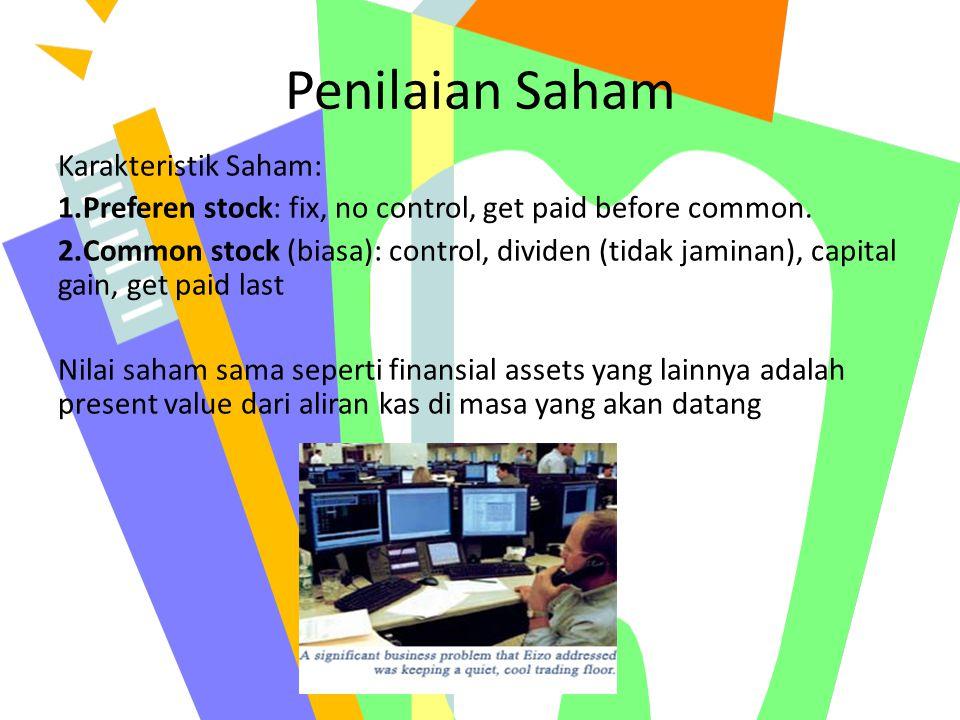 Penilaian Saham Karakteristik Saham: 1.Preferen stock: fix, no control, get paid before common. 2.Common stock (biasa): control, dividen (tidak jamina