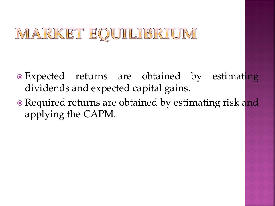  Expected returns are obtained by estimating dividends and expected capital gains.  Required returns are obtained by estimating risk and applying th