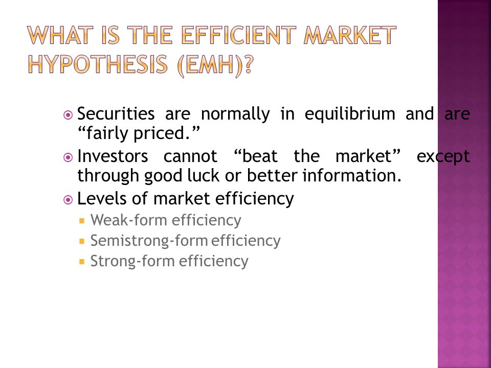 " Securities are normally in equilibrium and are ""fairly priced.""  Investors cannot ""beat the market"" except through good luck or better information."