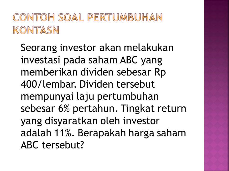Seorang investor akan melakukan investasi pada saham ABC yang memberikan dividen sebesar Rp 400/lembar.