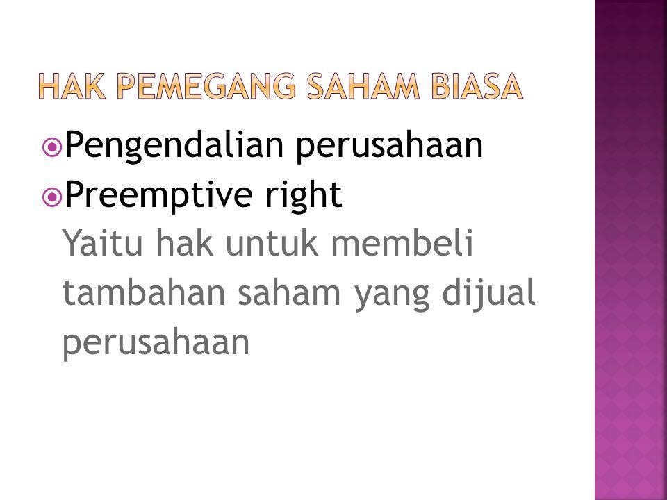  Pengendalian perusahaan  Preemptive right Yaitu hak untuk membeli tambahan saham yang dijual perusahaan