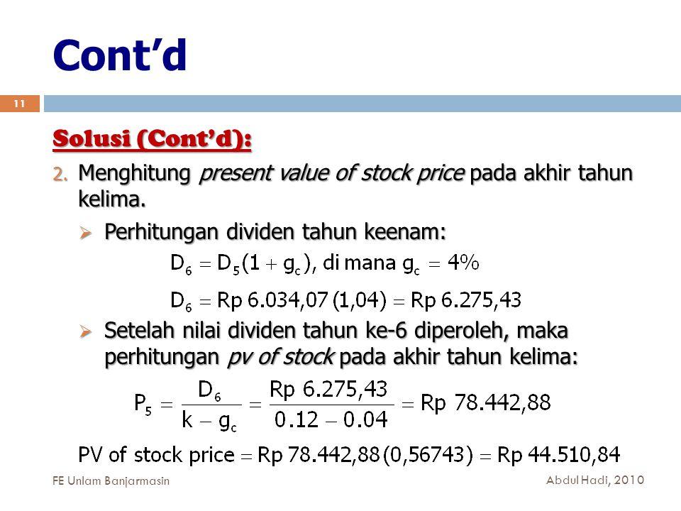 Cont'd 11 Solusi (Cont'd): 2. Menghitung present value of stock price pada akhir tahun kelima.  Perhitungan dividen tahun keenam:  Setelah nilai div