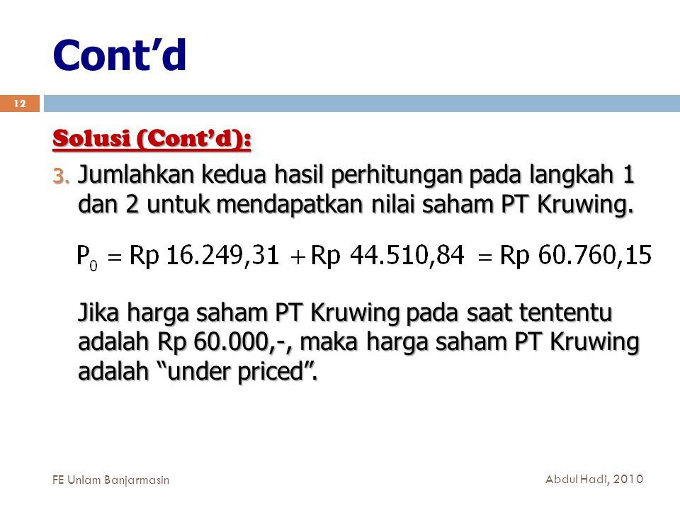 Cont'd 12 Solusi (Cont'd): 3. Jumlahkan kedua hasil perhitungan pada langkah 1 dan 2 untuk mendapatkan nilai saham PT Kruwing. Jika harga saham PT Kru