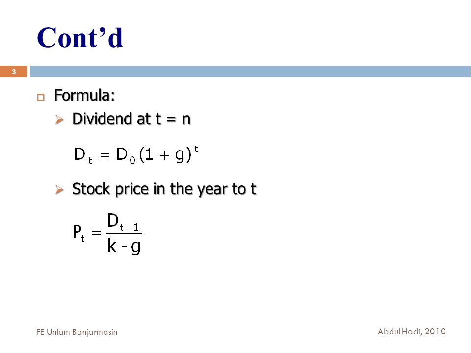 Cont'd 3  Formula:  Dividend at t = n  Stock price in the year to t FE Unlam Banjarmasin Abdul Hadi, 2010