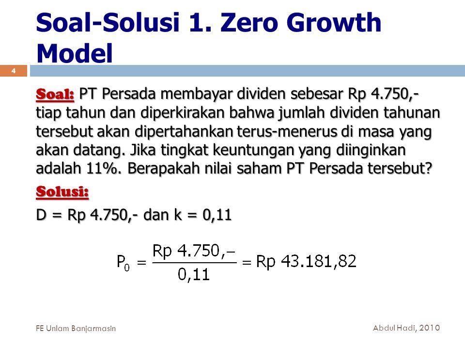 Soal-Solusi 1. Zero Growth Model 4 Soal: PT Persada membayar dividen sebesar Rp 4.750,- tiap tahun dan diperkirakan bahwa jumlah dividen tahunan terse