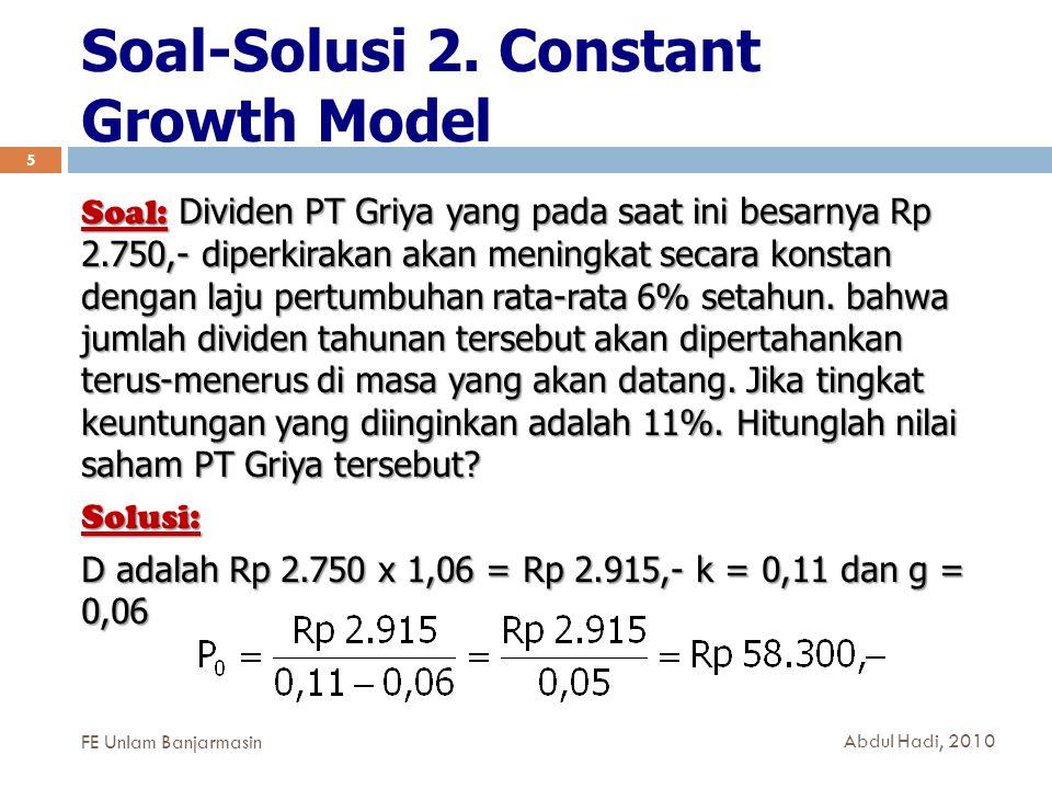 Soal-Solusi 2. Constant Growth Model 5 Soal: Dividen PT Griya yang pada saat ini besarnya Rp 2.750,- diperkirakan akan meningkat secara konstan dengan