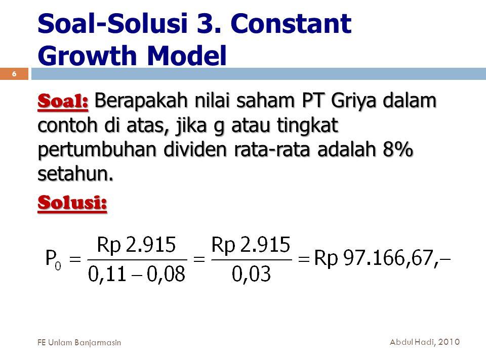Soal-Solusi 3. Constant Growth Model 6 Soal: Berapakah nilai saham PT Griya dalam contoh di atas, jika g atau tingkat pertumbuhan dividen rata-rata ad