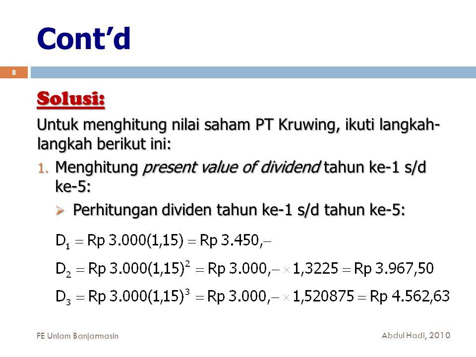 Cont'd 9 Solusi (Cont'd):  Setelah nilai dividen diperoleh, maka perhitungan present value of dividend tahun ke-1 s/d tahun ke-5: FE Unlam Banjarmasin Abdul Hadi, 2010