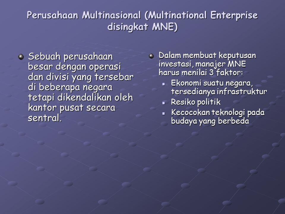 Perusahaan Multinasional (Multinational Enterprise disingkat MNE) Sebuah perusahaan besar dengan operasi dan divisi yang tersebar di beberapa negara t