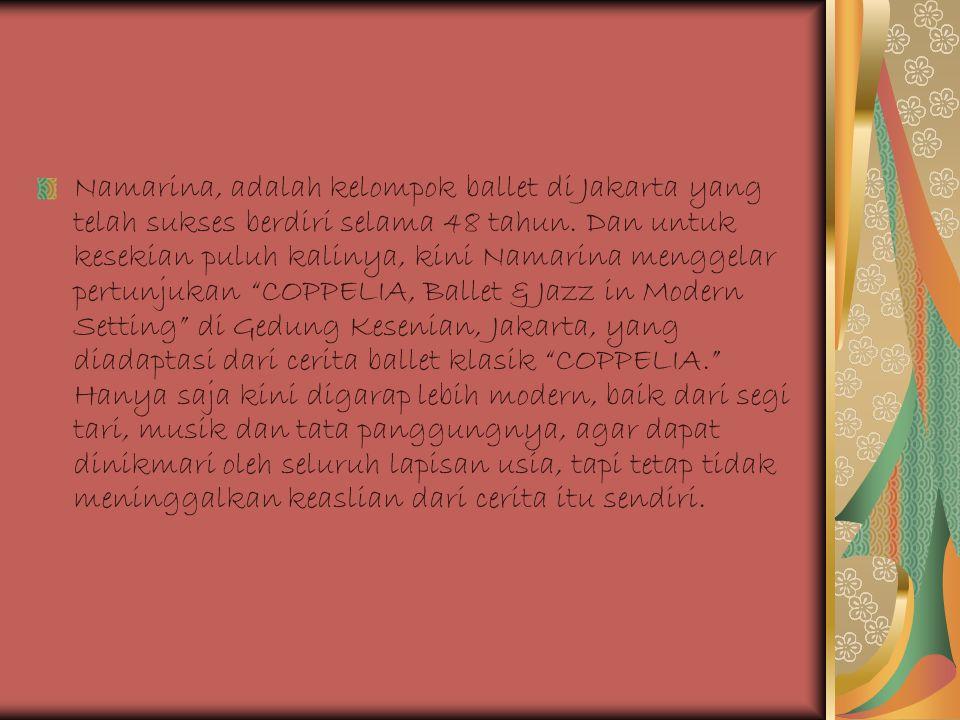 Namarina, adalah kelompok ballet di Jakarta yang telah sukses berdiri selama 48 tahun. Dan untuk kesekian puluh kalinya, kini Namarina menggelar pertu