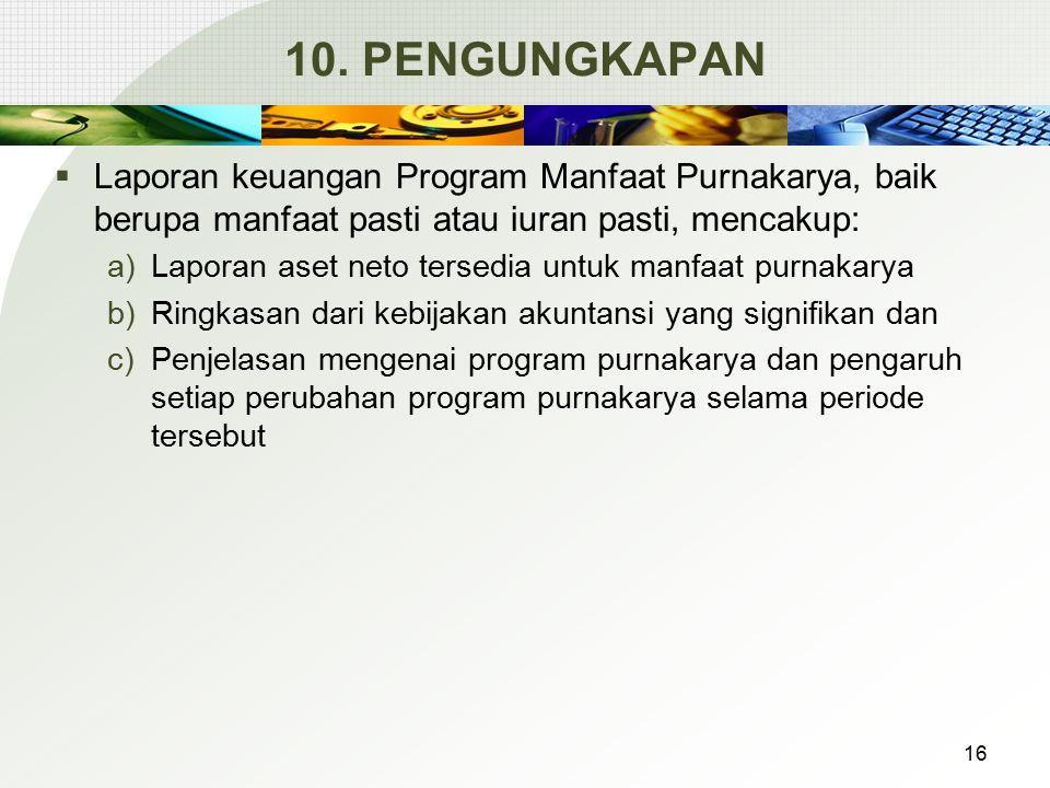 10. PENGUNGKAPAN  Laporan keuangan Program Manfaat Purnakarya, baik berupa manfaat pasti atau iuran pasti, mencakup: a)Laporan aset neto tersedia unt