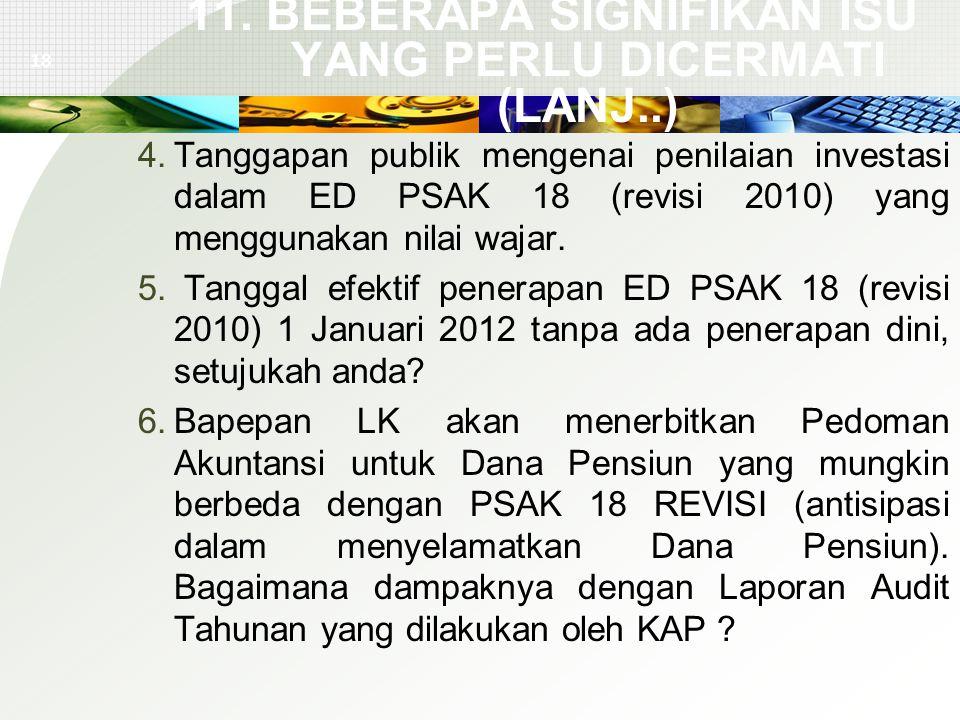 11. BEBERAPA SIGNIFIKAN ISU YANG PERLU DICERMATI (LANJ..) 4.Tanggapan publik mengenai penilaian investasi dalam ED PSAK 18 (revisi 2010) yang mengguna