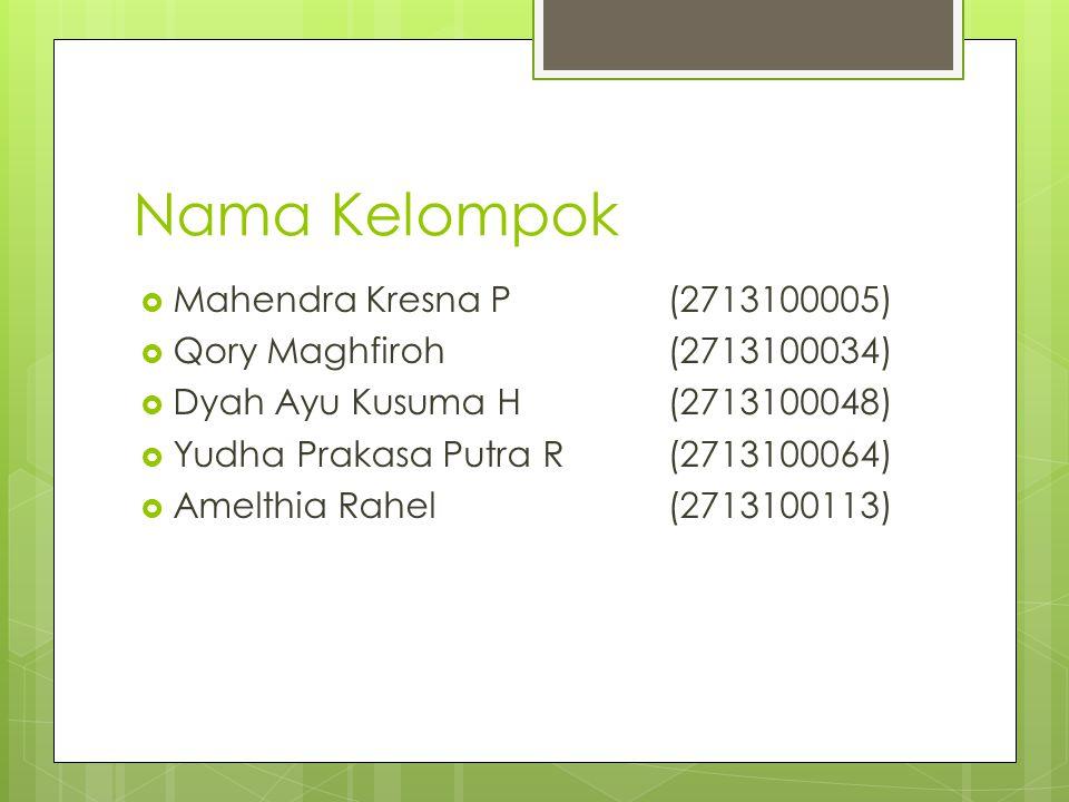 Nama Kelompok  Mahendra Kresna P(2713100005)  Qory Maghfiroh(2713100034)  Dyah Ayu Kusuma H(2713100048)  Yudha Prakasa Putra R(2713100064)  Amelthia Rahel(2713100113)