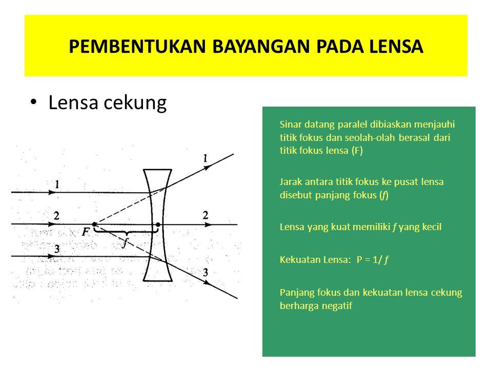 Lensa cekung PEMBENTUKAN BAYANGAN PADA LENSA Sinar datang paralel dibiaskan menjauhi titik fokus dan seolah-olah berasal dari titik fokus lensa (F) Ja