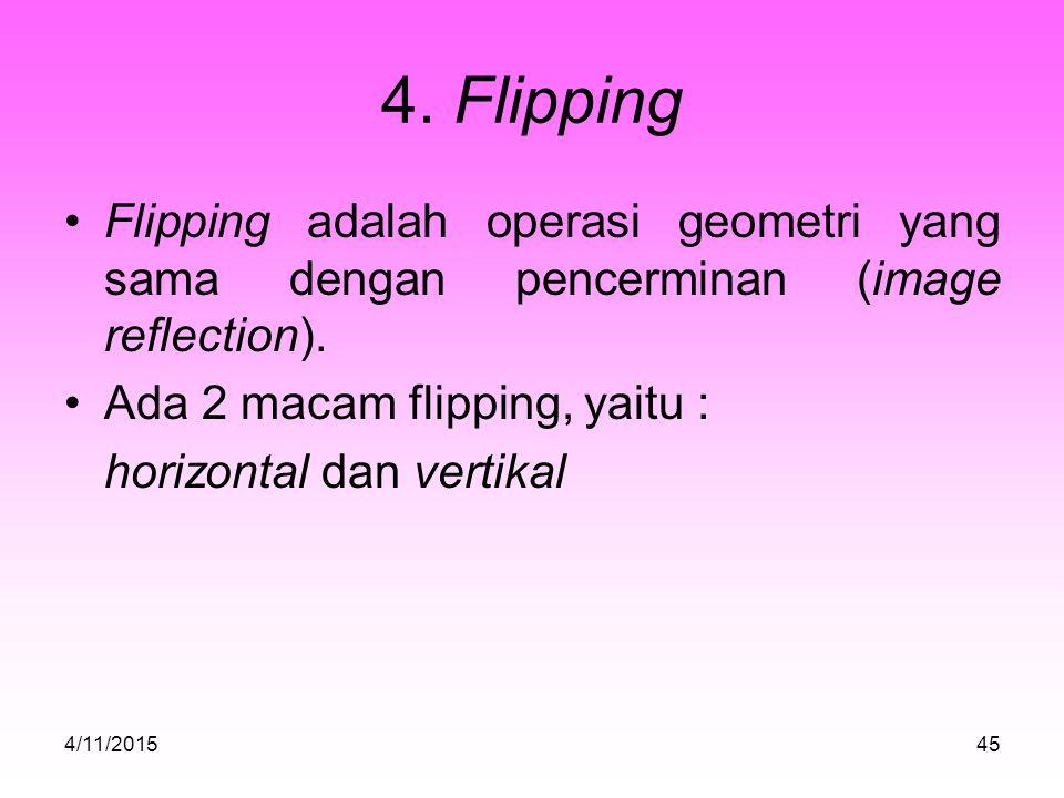 4.Flipping Flipping adalah operasi geometri yang sama dengan pencerminan (image reflection).