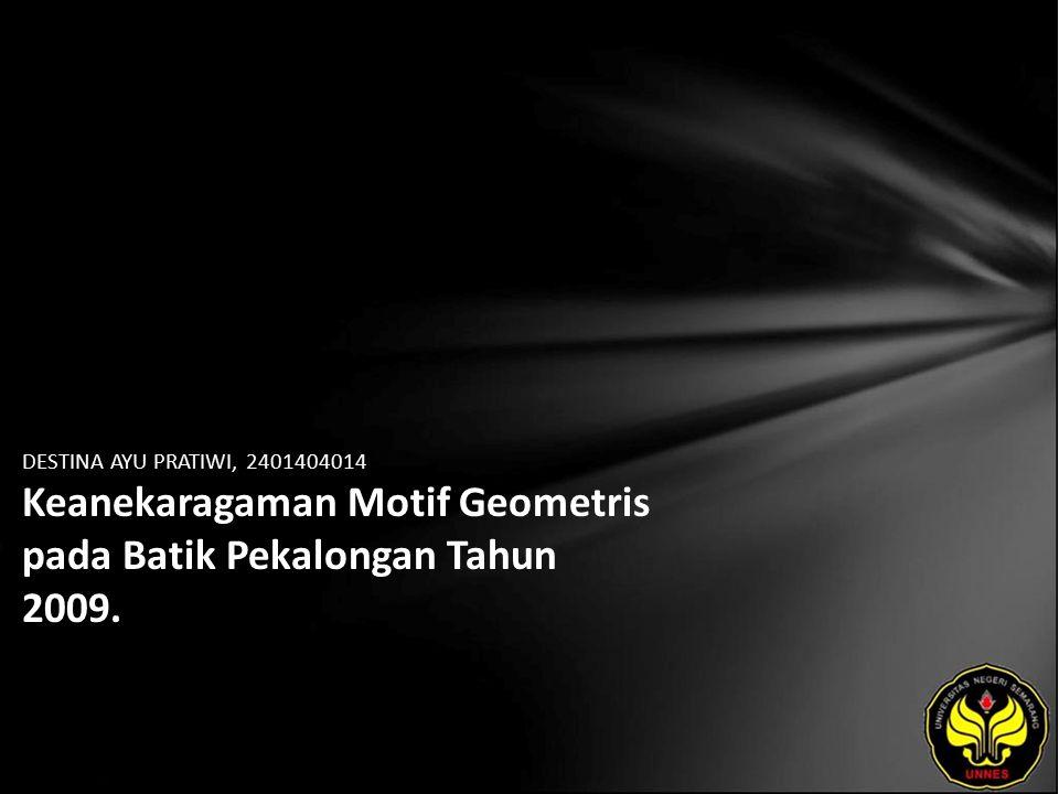 DESTINA AYU PRATIWI, 2401404014 Keanekaragaman Motif Geometris pada Batik Pekalongan Tahun 2009.