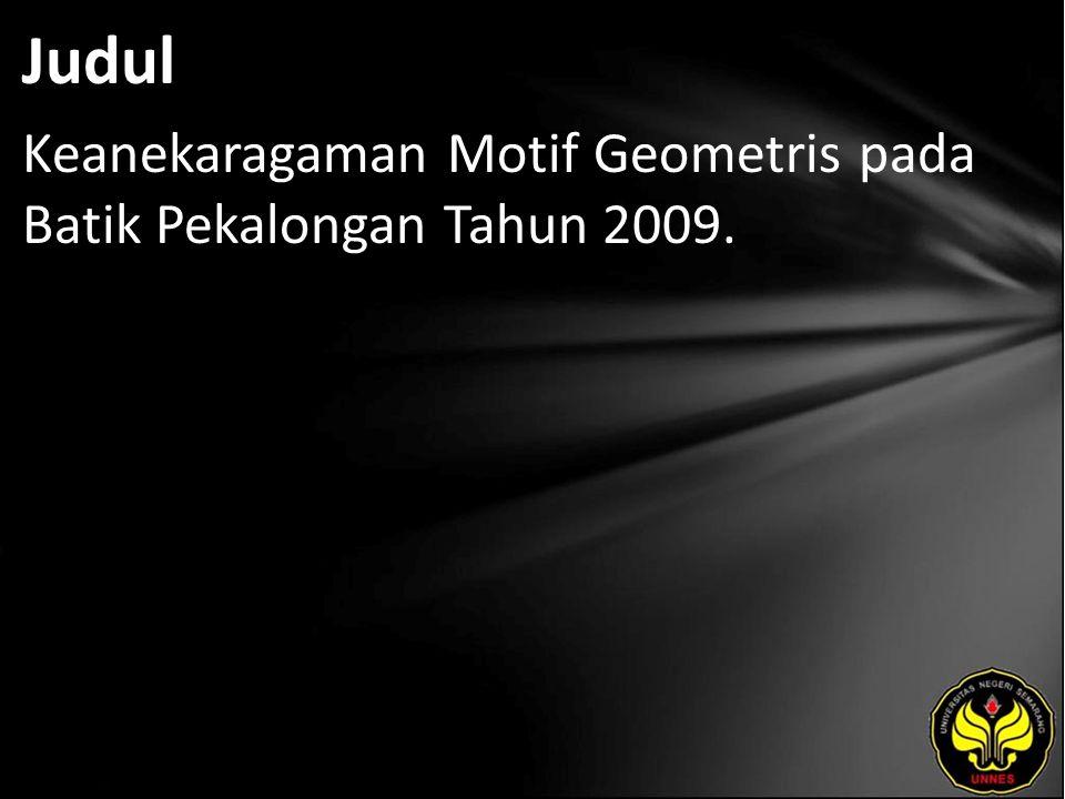 Judul Keanekaragaman Motif Geometris pada Batik Pekalongan Tahun 2009.