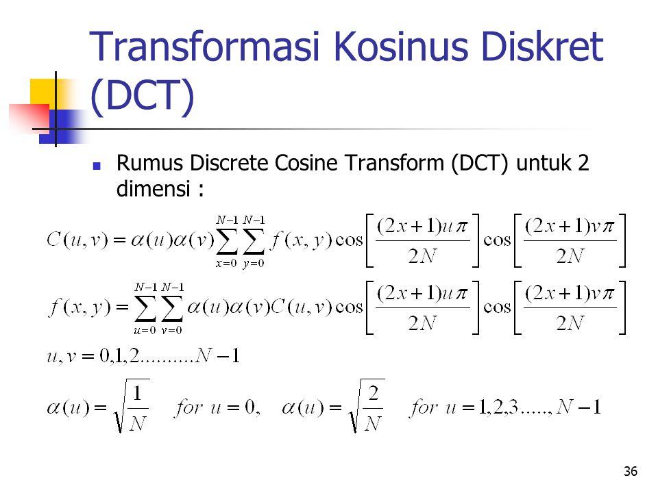 36 Transformasi Kosinus Diskret (DCT) Rumus Discrete Cosine Transform (DCT) untuk 2 dimensi :