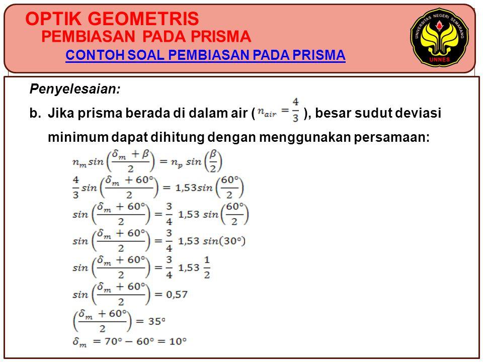 PEMBIASAN PADA PRISMA CONTOH SOAL PEMBIASAN PADA PRISMA OPTIK GEOMETRIS Penyelesaian: b. Jika prisma berada di dalam air ( ), besar sudut deviasi mini