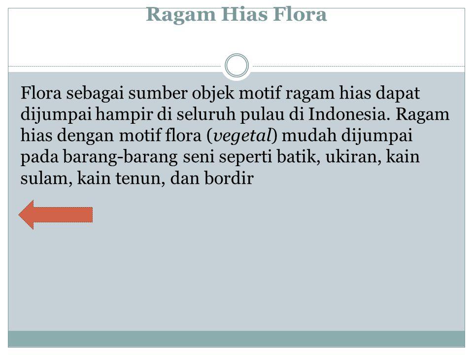 Ragam Hias Flora Flora sebagai sumber objek motif ragam hias dapat dijumpai hampir di seluruh pulau di Indonesia.