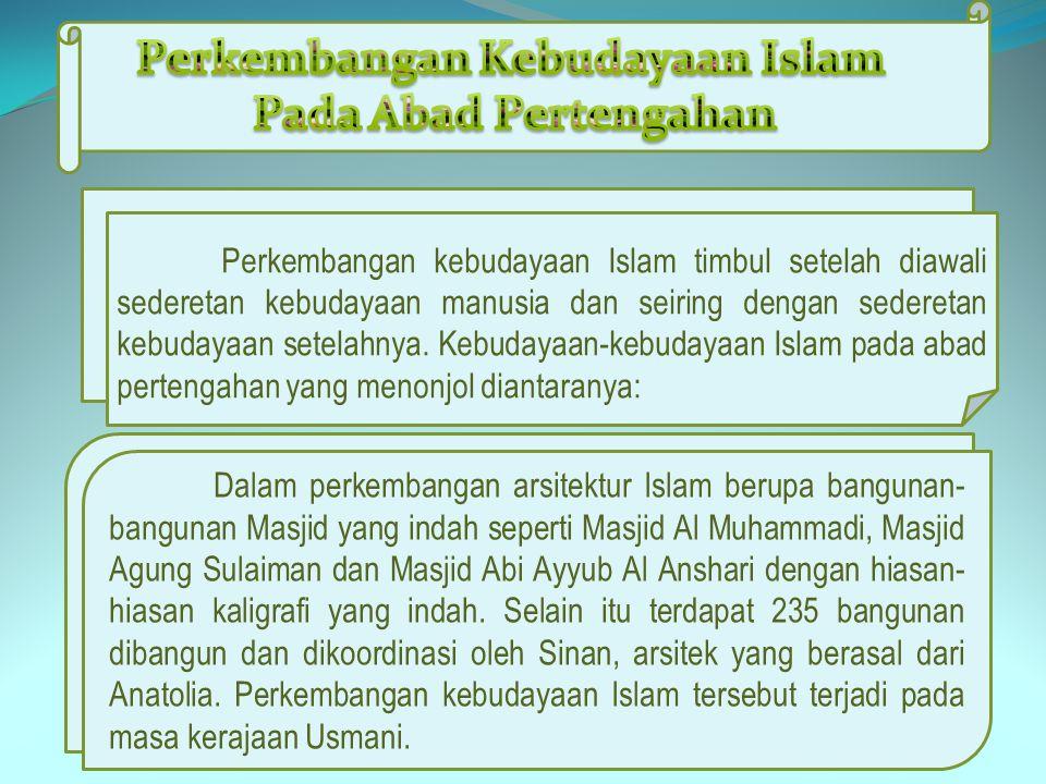 Perkembangan kebudayaan Islam timbul setelah diawali sederetan kebudayaan manusia dan seiring dengan sederetan kebudayaan setelahnya. Kebudayaan-kebud