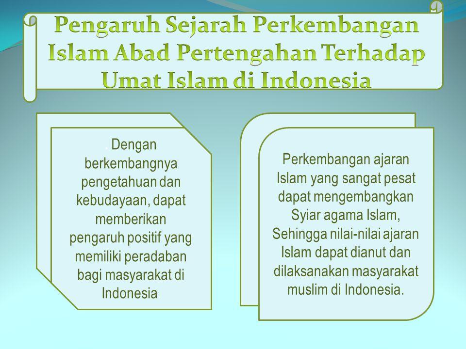 . Dengan berkembangnya pengetahuan dan kebudayaan, dapat memberikan pengaruh positif yang memiliki peradaban bagi masyarakat di Indonesia. Perkembanga