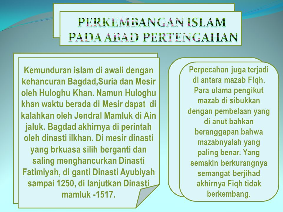 Islam pada awal abad pertengahan dapat di bagi menjadi dua : 1) Zaman kemunduran : berlansungn selama 250 tahun yakni 1250-1500.