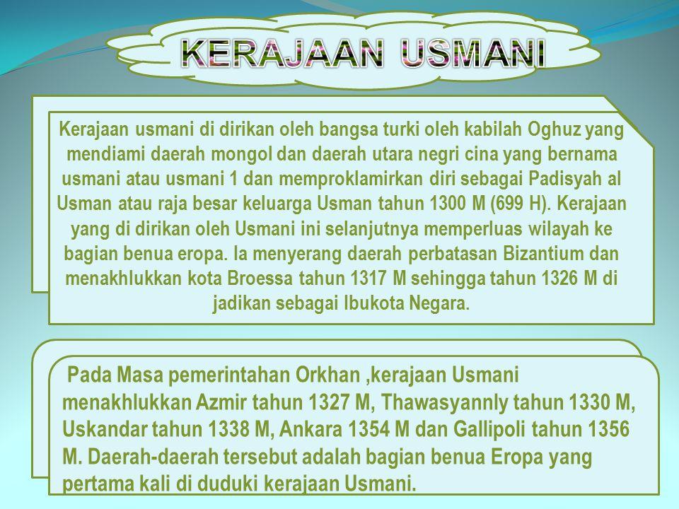 Kerajaan usmani di dirikan oleh bangsa turki oleh kabilah Oghuz yang mendiami daerah mongol dan daerah utara negri cina yang bernama usmani atau usman