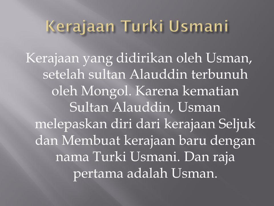 Kerajaan yang didirikan oleh Usman, setelah sultan Alauddin terbunuh oleh Mongol. Karena kematian Sultan Alauddin, Usman melepaskan diri dari kerajaan