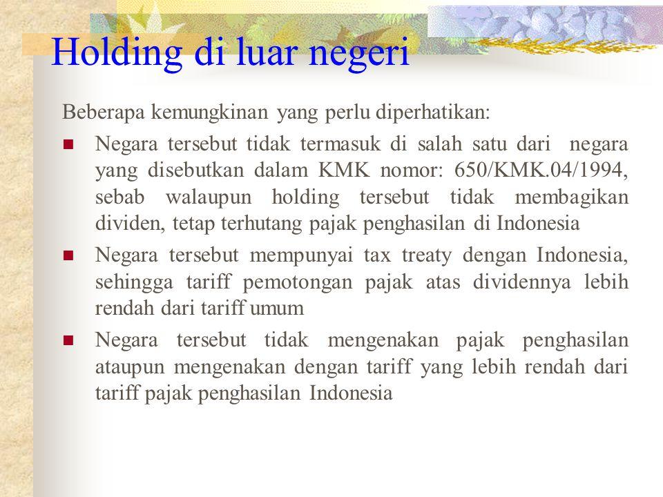 Holding di luar negeri Beberapa kemungkinan yang perlu diperhatikan: Negara tersebut tidak termasuk di salah satu dari negara yang disebutkan dalam KM