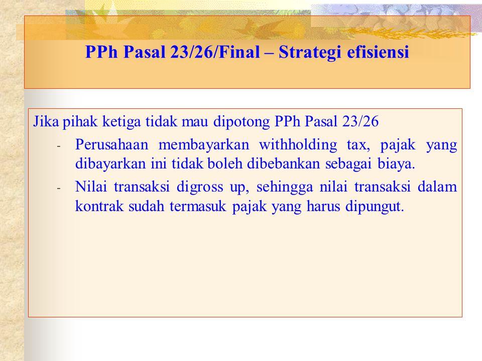 PPh Pasal 23/26/Final – Strategi efisiensi Jika pihak ketiga tidak mau dipotong PPh Pasal 23/26 - Perusahaan membayarkan withholding tax, pajak yang d