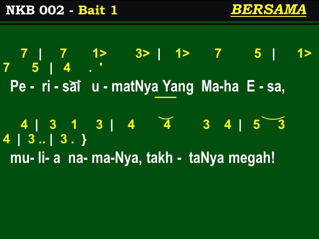 7 | 7 1> 3> | 1> 7 5 | 1> 7 5 | 4. ' Pe - ri - sai u - matNya Yang Ma-ha E - sa, 4 | 3 1 3 | 4 4 3 4 | 5 3 4 | 3.. | 3. } mu- li- a na- ma-Nya, takh -
