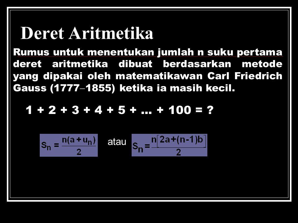BARISAN DAN DERET ARITMETIKA Misalkan u n menyatakan suku ke-n suatu barisan, maka barisan tersebut disebut barisan aritmetika jika u n+1  u n selalu bernilai tetap untuk setiap n.