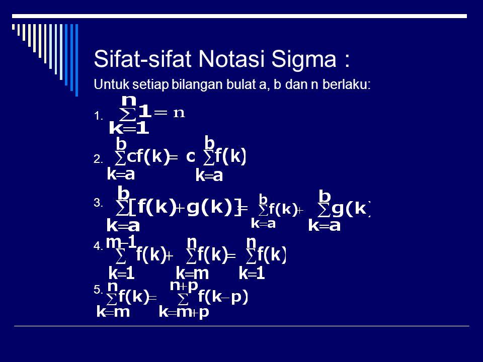 Nyatakan dalam bentuk sigma 1. a + a 2 b + a 3 b 2 + a 4 b 3 + … + a 10 b 9 2.