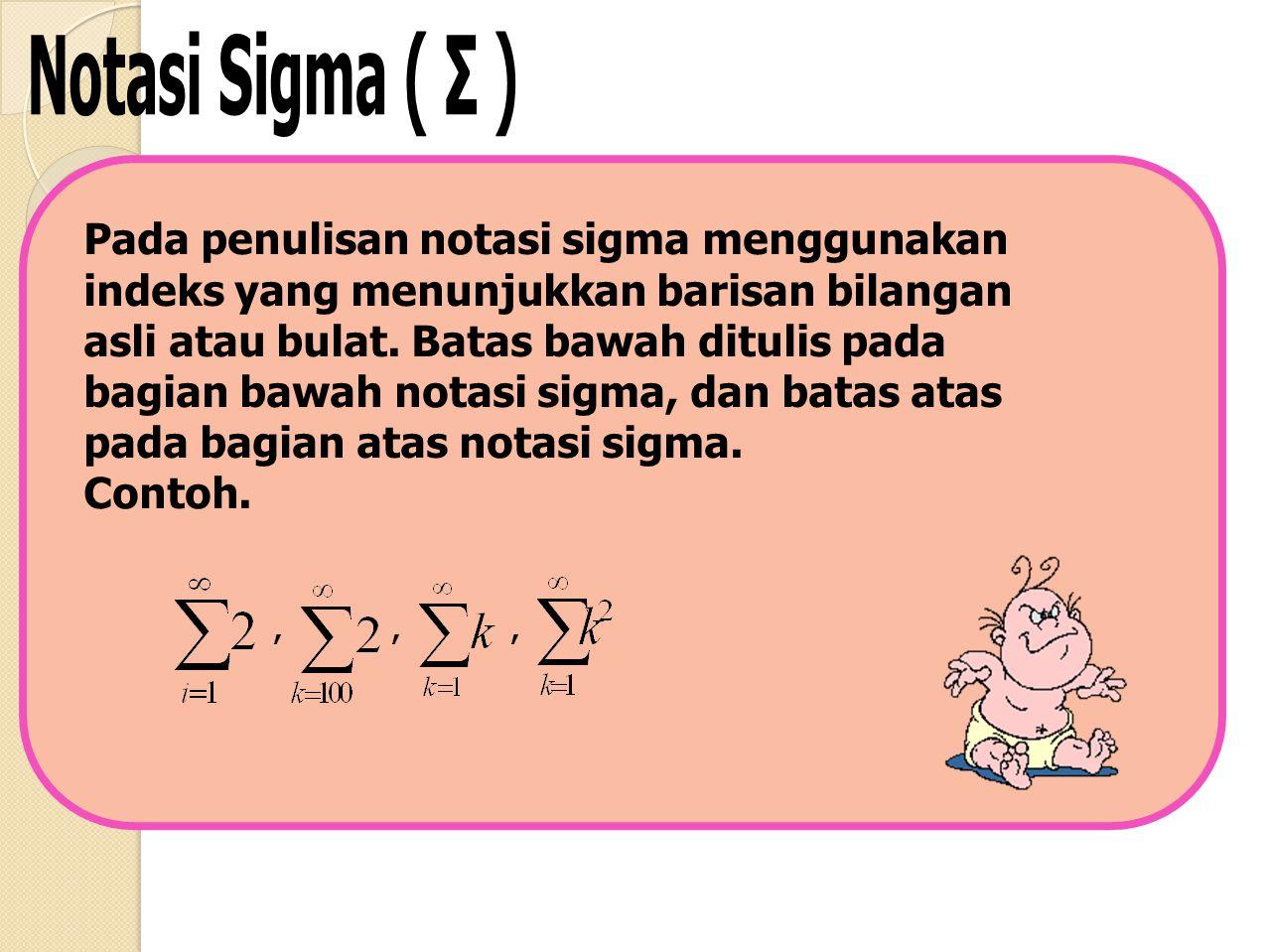 Pada penulisan notasi sigma menggunakan indeks yang menunjukkan barisan bilangan asli atau bulat. Batas bawah ditulis pada bagian bawah notasi sigma,