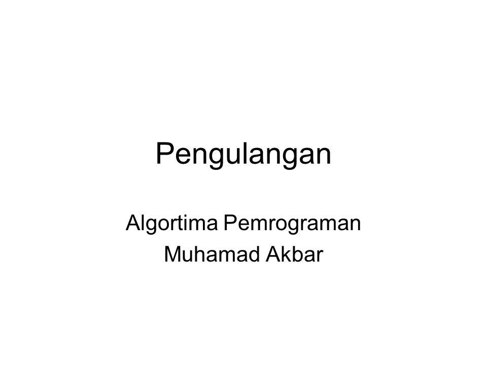 Pengulangan Algortima Pemrograman Muhamad Akbar