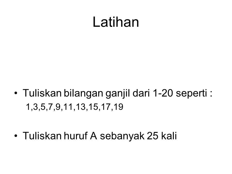 Latihan Tuliskan bilangan ganjil dari 1-20 seperti : 1,3,5,7,9,11,13,15,17,19 Tuliskan huruf A sebanyak 25 kali