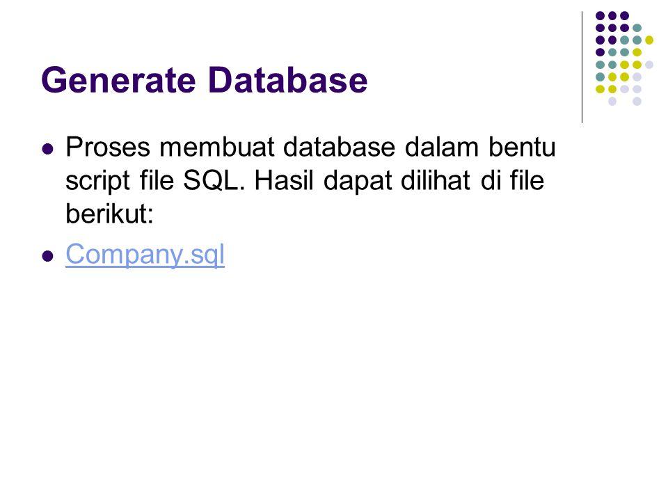 Generate Database Proses membuat database dalam bentu script file SQL. Hasil dapat dilihat di file berikut: Company.sql