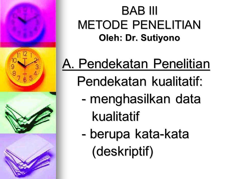 BAB III METODE PENELITIAN Oleh: Dr.Sutiyono A.